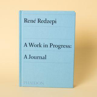 René Redzepi: A Work in Progress A Journal
